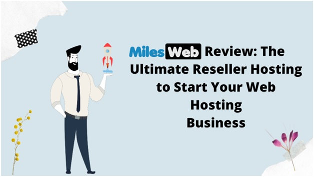 MilesWeb Review: The Ultimate Reseller Hosting to Start Your Web Hosting Business